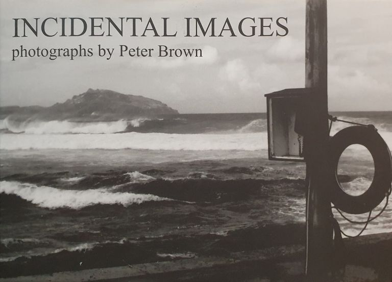 Incidental Images: Photographs by Peter Brown. Peter Brown.